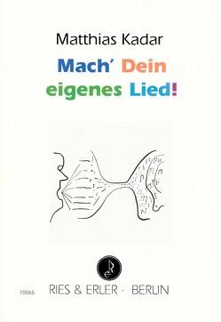 Mach' Dein eigenes Lied! von Kadar,  Matthias