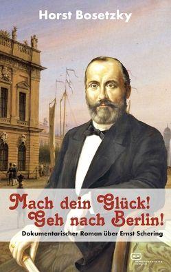Mach dein Glück! Geh nach Berlin! von Bosetzky,  Horst