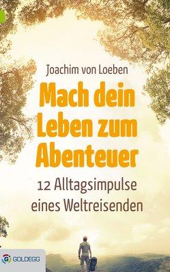 Mach dein Leben zum Abenteuer von von Loeben,  Joachim