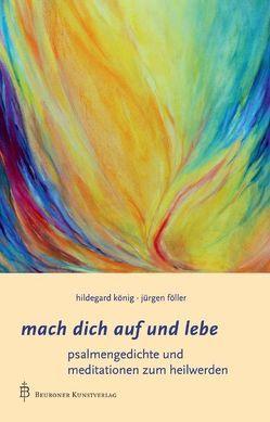 Mach dich auf und lebe von Föller,  Jürgen, König,  Hildegard