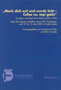 """""""Mach dich auf und werde licht – Celies nu, topi gaiss"""" – Zu Leben und Werk von Ernst Glück (1654-1705) von Grudule,  Mara, Schiller,  Christiane"""