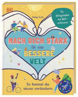 Mach dich stark für eine bessere Welt von Hofmann,  Karin, Swift,  Keilly