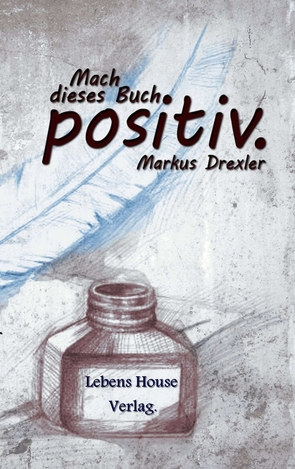 Mach dieses Buch positiv. von Drexler,  Markus