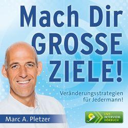 Mach Dir GROSSE ZIELE! von Marc A.,  Pletzer