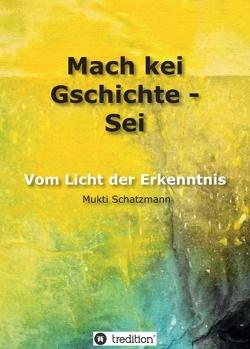 Mach kei Gschichte – Sei von Schatzmann,  Emilio, Schatzmann,  Mukti