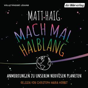 Mach mal halblang. Anmerkungen zu unserem nervösen Planeten von Haig,  Matt, Herbst,  Christoph Maria, Zeitz,  Sophie