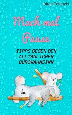 Mach mal Pause – Tipps gegen den alltäglichen Bürowahnsinn von Terletzki,  Birgit