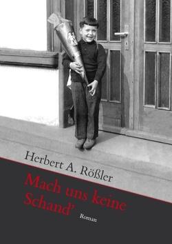 Mach uns keine Schand' von Rößler,  Herbert A.