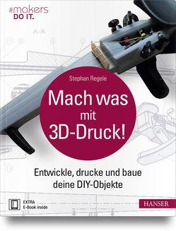 Mach was mit 3D-Druck! von Regele,  Stephan