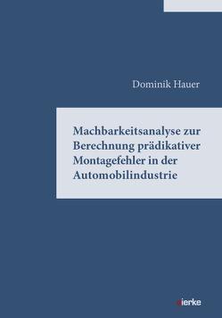 MACHBARKEITSANALYSE ZUR BERECHNUNG PRÄDIKTIVER MONTAGEFEHLER IN DER AUTOMOBILINDUSTRIE von Hauer,  Dominik