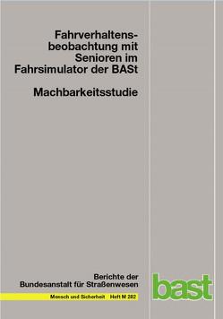 Machbarkeitsstudie: Fahrverhaltensbeobachtung mit Senioren im Fahrsimulator der BASt von Schubert,  Kristina, Schumacher,  Markus