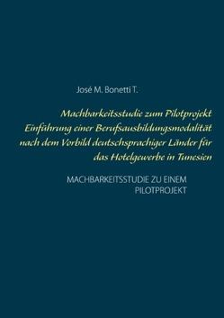 Machbarkeitsstudie zum Pilotprojekt Einführung einer Berufsausbildungsmodalität nach dem Vorbild deutschsprachiger Länder für das Hotelgewerbe in Tunesien von Bonetti T.,  José M.
