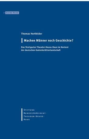 Machen Männer noch Geschichte? von Hertfelder,  Thomas, Ketterle,  Christiane, Stiftung Bundespräsident-Theodor-Heuss-Haus