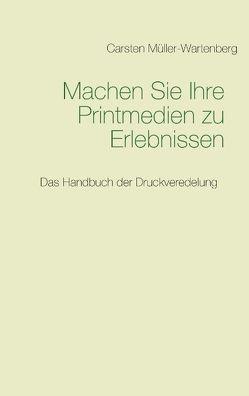 Machen Sie Ihre Printmedien zu Erlebnissen von Müller-Wartenberg,  Carsten