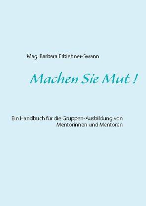 Machen Sie Mut ! von Erblehner-Swann,  Mag. Barbara