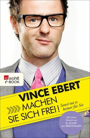 Machen Sie sich frei! von Ebert,  Vince, Hirschhausen,  Eckart von, Lipok,  Sven, Wienand,  Esther
