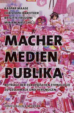 Macher – Medien – Publika von Bareither,  Christoph, Frizzoni,  Brigitte, Maase,  Kaspar, Nast,  Mirjam