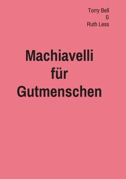 Machiavelli für Gutmenschen von Bell,  Terry, Less,  Ruth