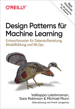 Machine Learning Design Patterns von Lakshmanan,  Vallappa, Munn,  Michael, Robinson,  Sara