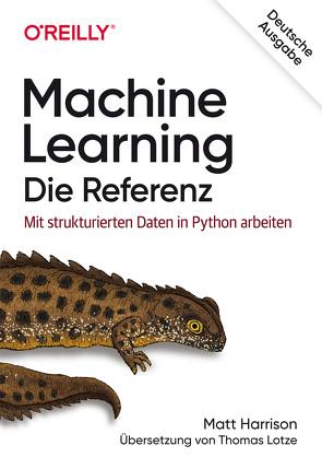 Machine Learning – Die Referenz von Harrison,  Matt, Lotze,  Thomas