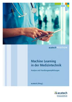 Machine Learning in der Medizintechnik von Acatech - Deutsche Akademie der Technikwissenschaften