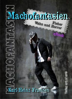 Machofantasien von Bartl,  Silvia J.B., Franzen,  Karl-Heinz