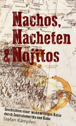Machos, Macheten & Mojitos von Kämpfen,  Stefan