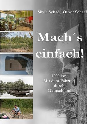 Mach´s einfach! … 1000 km. Mit dem Fahrrad durch Deutschland von Schael,  Oliver, Schael,  Silvia