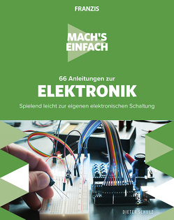 Mach's einfach: 66 Anleitungen zur Elektronik von Schulz,  Dieter