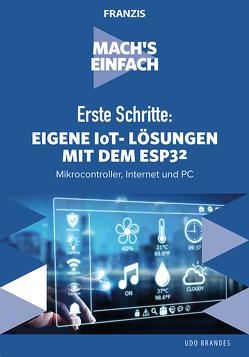 Mach's einfach: Eigene IoT-Lösungen mit Espressif ESP32 von Brandes,  Udo