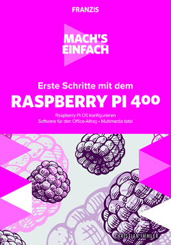 Mach's einfach: Erste Schritte mit Raspberry Pi 400 von Immler,  Christian