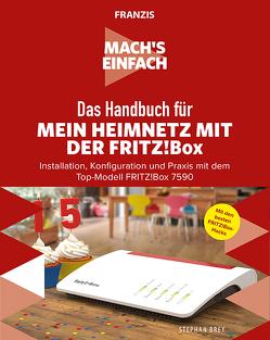 Mach's einfach: Das Handbuch für mein Heimnetz mit der Fritz!Box von Brey,  Stephan