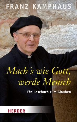 Mach's wie Gott, werde Mensch von Groot Bramel,  Regina, Kamphaus,  Franz
