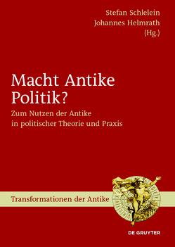 Macht Antike Politik? von Helmrath,  Johannes, Schlelein,  Stefan