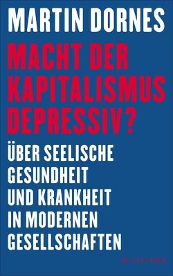 Macht der Kapitalismus depressiv? von Dornes,  Martin