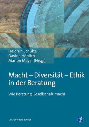 Macht – Diversität – Ethik in der Beratung von Höblich,  Davina, Mayer,  Marion, Schulze,  Heidrun