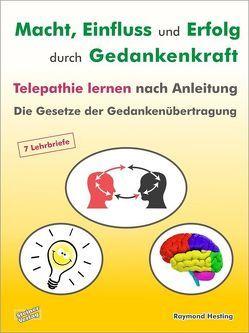 Macht – Einfluss und Erfolg durch Gedankenkraft. Telepathie lernen nach Anleitung. Die Gesetze der Gedankenübertragung. 7 Lehrbriefe von Hesting,  Raymond
