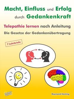 Macht – Einfluss und Erfolg durch Gedankenkraft. Telepathie lernen nach Anleitung. Die Gesetze der Gedankenübertragung. von Hesting,  Raymond