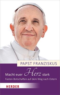 Macht euer Herz stark von Biallowons,  Simon, Papst Franziskus