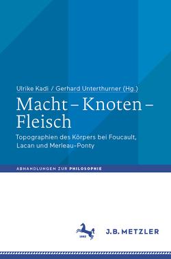 Macht – Knoten – Fleisch von Kadi,  Barbara Ulrike, Unterthurner,  Gerhard