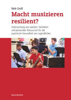 Macht musizieren resilient? von Groß,  Nele