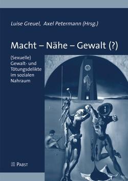Macht – Nähe – Gewalt (?) von Greuel,  Luise, Petermann,  Axel