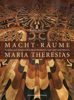 Macht-Räume Maria Theresias von Beck,  Marina
