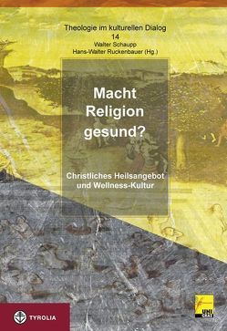 Macht Religion gesund? von Ruckenbauer,  Hans W, Schaupp,  Walter