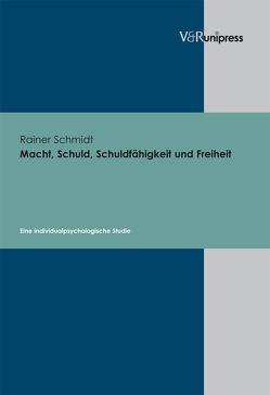 Macht, Schuld, Schuldfähigkeit und Freiheit von Schmidt,  Rainer