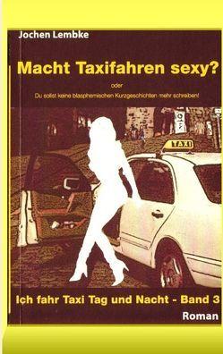 Macht Taxifahren sexy? von Lembke,  Jochen