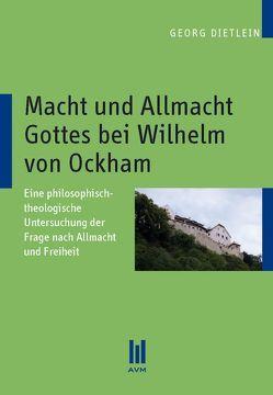 Macht und Allmacht Gottes bei Wilhelm von Ockham von Dietlein,  Georg