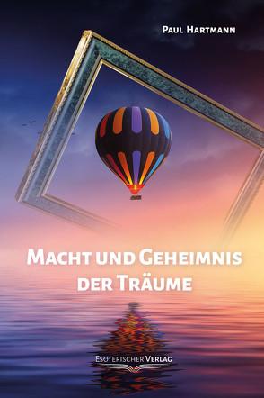 Macht und Geheimnis der Träume von Hartmann,  Paul