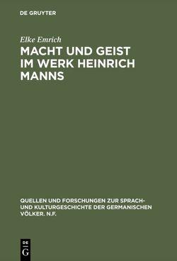 Macht und Geist im Werk Heinrich Manns von Emrich,  Elke