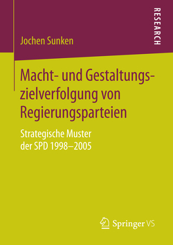 Macht- und Gestaltungszielverfolgung von Regierungsparteien von Sunken,  Jochen